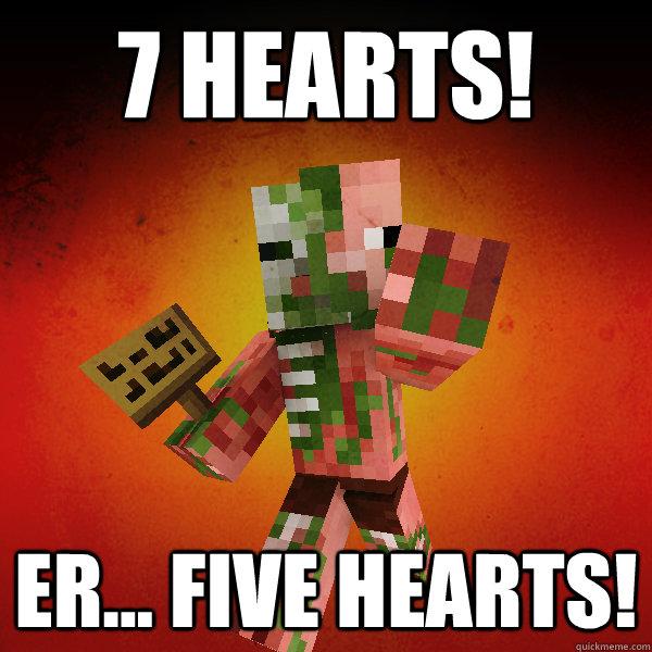 7 Hearts! Er... Five hearts!    Zombie Pigman Zisteau