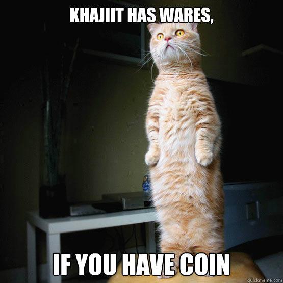 Khajiit has wares, If You Have coin - Khajiit has wares, If You Have coin  lolc