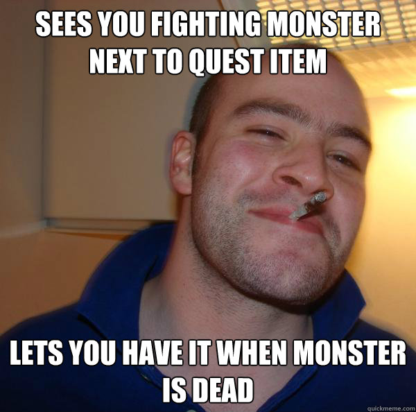 Sees you fighting monster next to Quest item Lets you have it when monster is dead - Sees you fighting monster next to Quest item Lets you have it when monster is dead  Misc