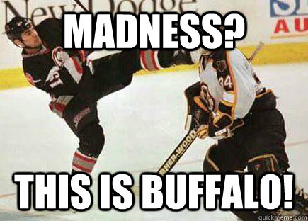 Madness? THIS IS BUFFALO!