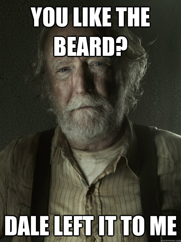 You like the beard? Dale left it to me - You like the beard? Dale left it to me  Grizzled Hershel Greene