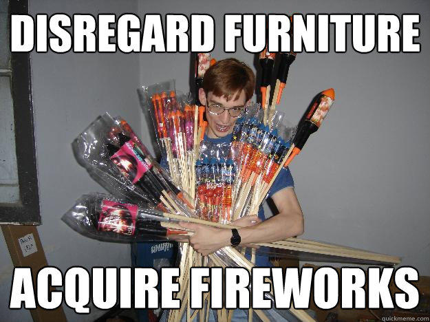 DISREGARD FURNITURE ACQUIRE FIREWORKS  Crazy Fireworks Nerd
