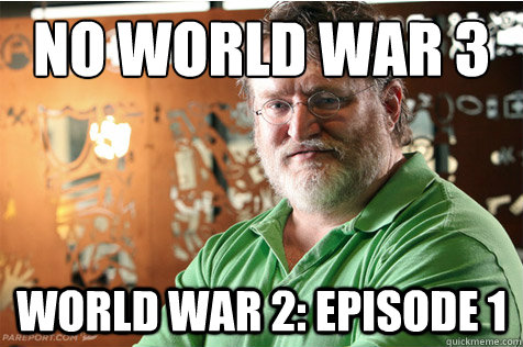 No World War 3  World war 2: Episode 1 - No World War 3  World war 2: Episode 1  Good Guy Gabe