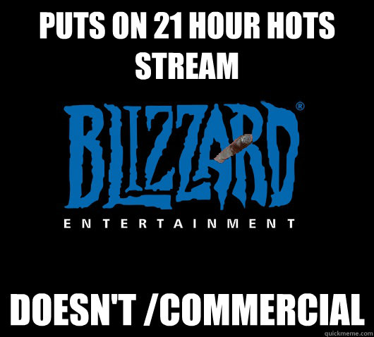 Puts on 21 hour HOTS stream doesn't /commercial - Puts on 21 hour HOTS stream doesn't /commercial  Good Guy Blizzard