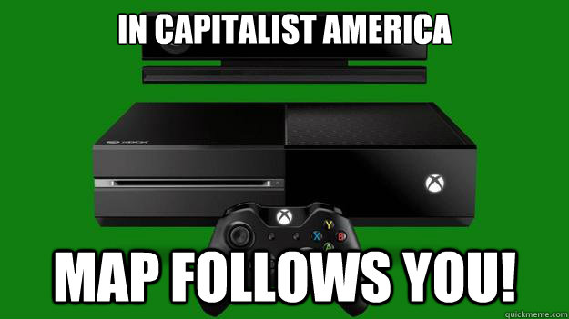 In capitalist America Map Follows you! - In capitalist America Map Follows you!  XBox Capitalist