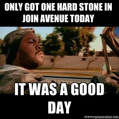 Only got one hard stone in join avenue today