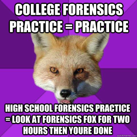 College forensics practice = Practice High School Forensics Practice = Look at forensics fox for two hours then youre done  - College forensics practice = Practice High School Forensics Practice = Look at forensics fox for two hours then youre done   Forensics Fox