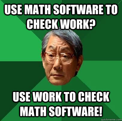 Use math software to check work? Use work to check math software!