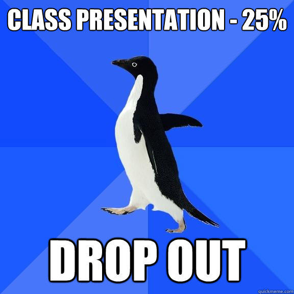 class presentation - 25% DROP OUT  - class presentation - 25% DROP OUT   Socially Awkward Penguin