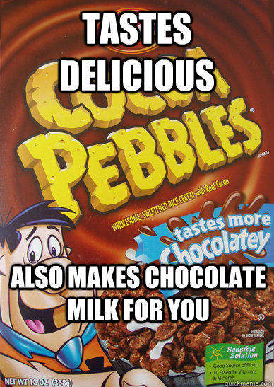 Tastes Delicious Also makes chocolate milk for you - Tastes Delicious Also makes chocolate milk for you  Good guy cocoa pebbles