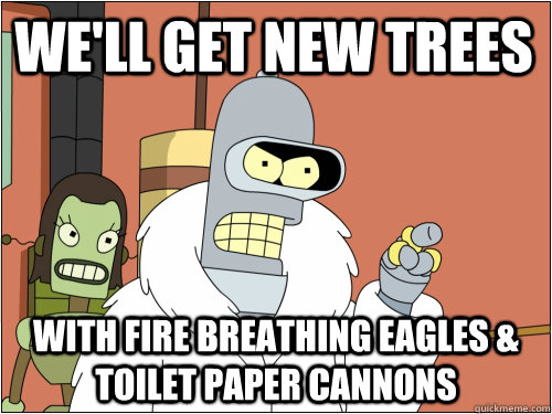 We'll get new trees with fire breathing eagles & Toilet paper cannons - We'll get new trees with fire breathing eagles & Toilet paper cannons  Blackjack Bender