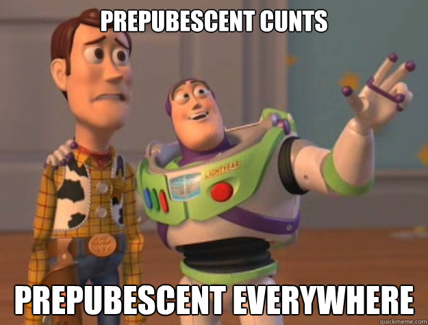 Prepubescent cunts PREPUBESCENT everywhere - Prepubescent cunts PREPUBESCENT everywhere  Buzz Lightyear
