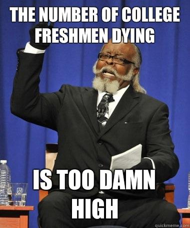 The number of college freshmen dying is too damn high