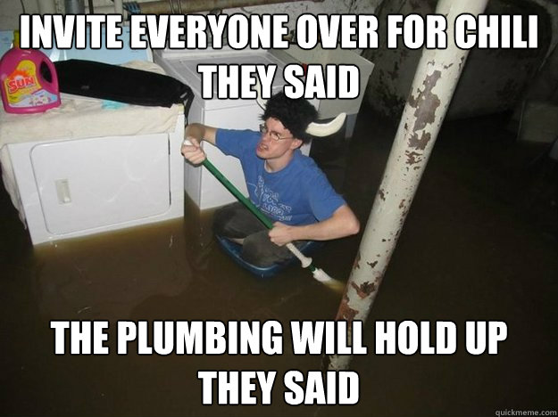 invite everyone over for chili they said the plumbing will hold up they said - invite everyone over for chili they said the plumbing will hold up they said  Laundry Room Viking
