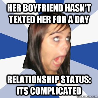 Her boyfriend hasn't texted her for a day relationship status: its complicated