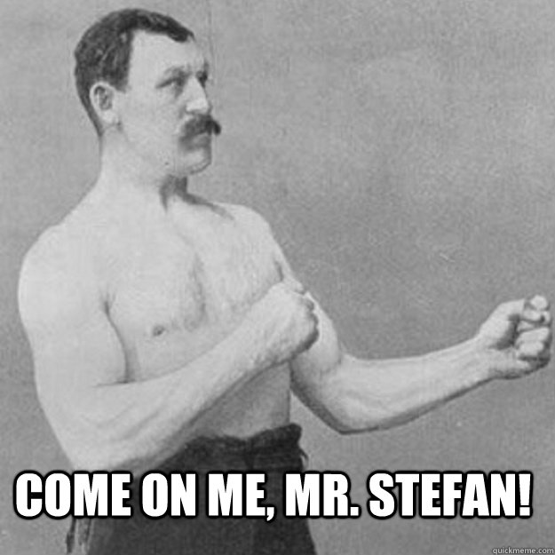 Come on me, Mr. Stefan! -  Come on me, Mr. Stefan!  overly manly man
