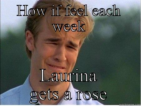 HOW IF FEEL EACH WEEK LAURINA GETS A ROSE 1990s Problems