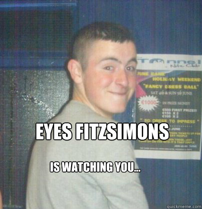eyes fitzsimons is watching you...