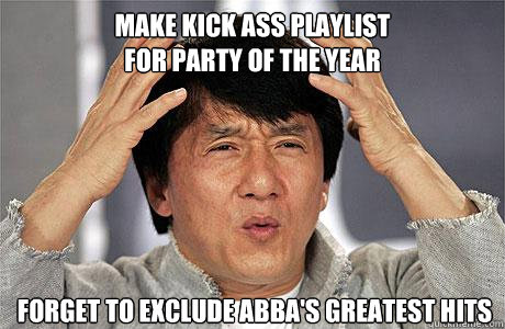 Make kick ass playlist  for party of the year Forget to exclude abba's Greatest hits - Make kick ass playlist  for party of the year Forget to exclude abba's Greatest hits  EPIC JACKIE CHAN