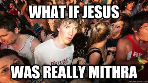 What if Jesus Was really Mithra  - What if Jesus Was really Mithra   Sudden Clarity Clarence