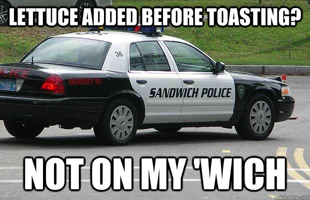 Lettuce added before toasting? not on my 'wich - Lettuce added before toasting? not on my 'wich  Sandwich Police