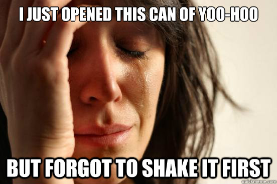 I just opened this can of yoo-hoo But forgot to shake it first - I just opened this can of yoo-hoo But forgot to shake it first  First World Problems