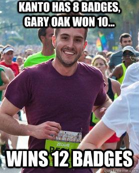 Kanto has 8 badges, Gary oak won 10... wins 12 badges - Kanto has 8 badges, Gary oak won 10... wins 12 badges  Ridiculously photogenic guy
