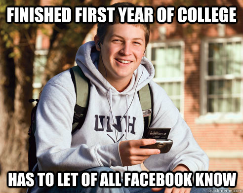 Finished first year of college has to let of all facebook know ...