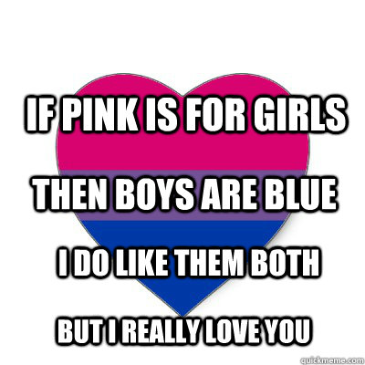 pink is for girls blue is for boys If it's a baby boy, all the gifts will be wrapped in blue if it's a baby girl, the entire room is decorated with pink if it's a boy, he will be full of cars if it's a girl, she would be surrounded with dolls boys would play with bat and ball girls would be busy with their kitchen sets.