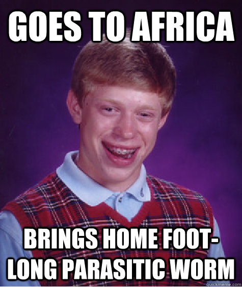 GOES TO AFRICA bRINGS HOME FOOT-LONG PARASITIC WORM  Bad Luck Brian