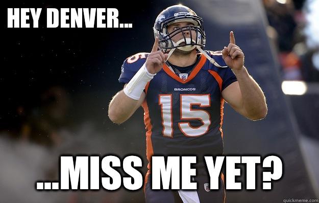 Hey Denver... ...miss me yet?