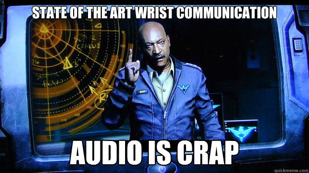 State of the art wrist communication Audio is crap - State of the art wrist communication Audio is crap  Misc