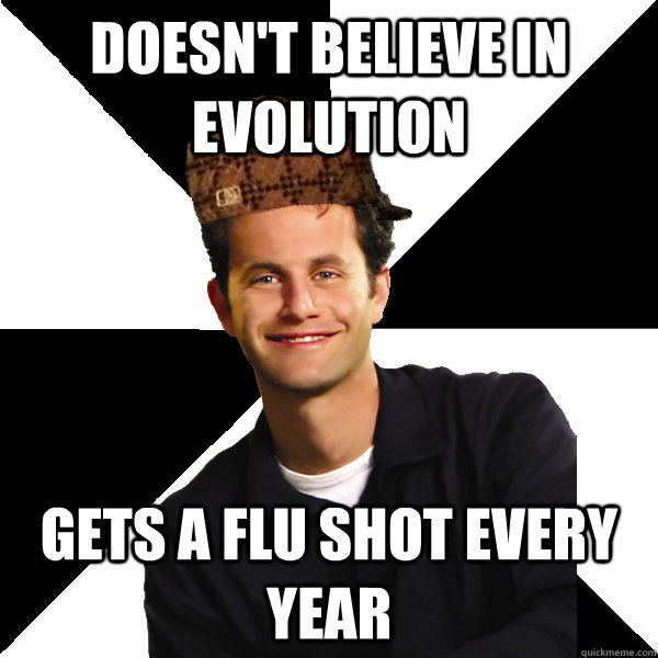 doesn't believe in evolution gets a flu shot every year - doesn't believe in evolution gets a flu shot every year  Scumbag Christian