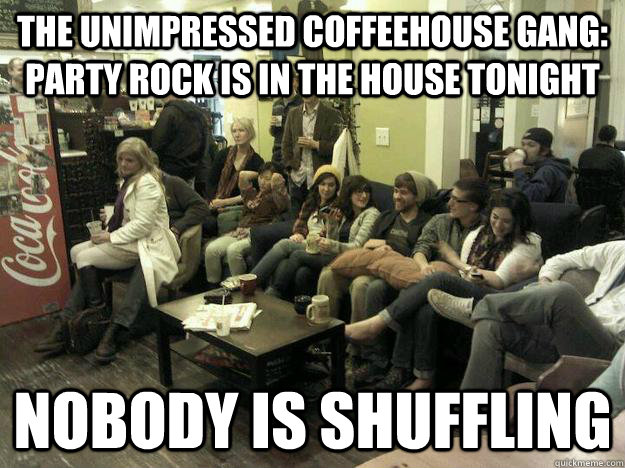 THE UNIMPRESSED COFFEEHOUSE GANG: PARTY ROCK IS IN THE HOUSE TONIGHT NOBODY IS SHUFFLING - THE UNIMPRESSED COFFEEHOUSE GANG: PARTY ROCK IS IN THE HOUSE TONIGHT NOBODY IS SHUFFLING  Misc