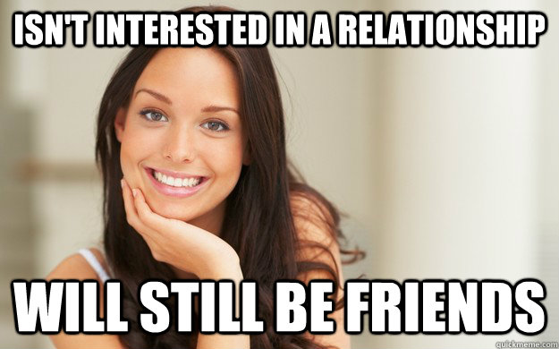 Isn't interested in a relationship will still be friends - Isn't interested in a relationship will still be friends  Good Girl Gina