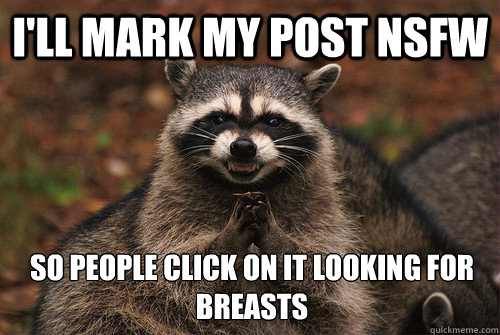 I'll mark my post nsfw So people click on it looking for breasts - I'll mark my post nsfw So people click on it looking for breasts  Insidious Racoon 2