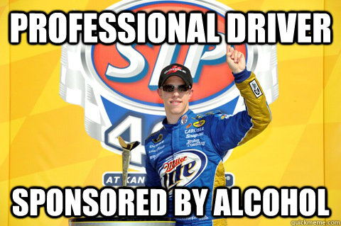 Professional driver sponsored by alcohol - Professional driver sponsored by alcohol  Scumbag Nascar