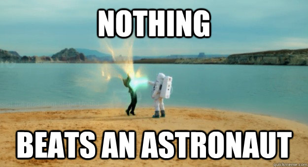 NOTHING beats an astronaut - NOTHING beats an astronaut  Misc