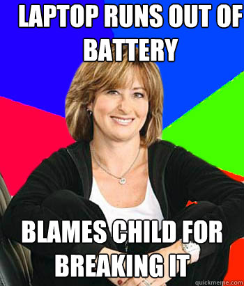 Laptop runs out of battery blames child for breaking it - Laptop runs out of battery blames child for breaking it  Sheltering Suburban Mom