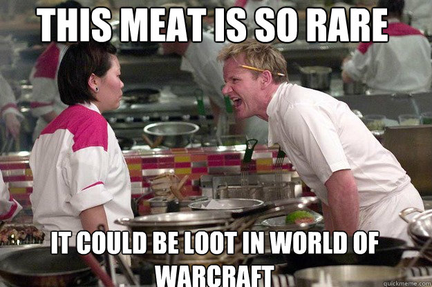 IT COULD BE LOOT IN WORLD OF WARCRAFT   THIS MEAT IS SO RARE - IT COULD BE LOOT IN WORLD OF WARCRAFT   THIS MEAT IS SO RARE  Misc