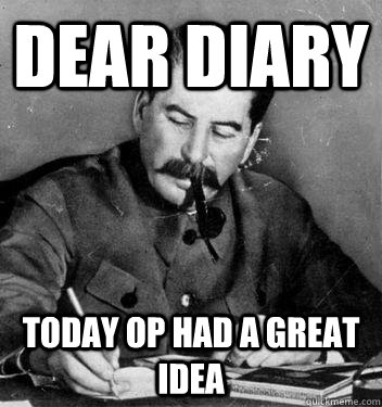 Dear Diary today op had a great idea