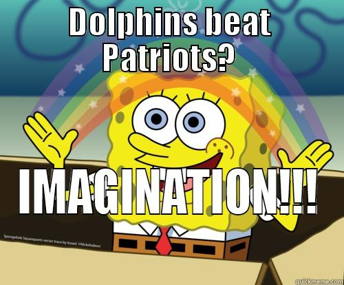 Patriot vs Dolphins - DOLPHINS BEAT PATRIOTS? IMAGINATION!!! Spongebob rainbow