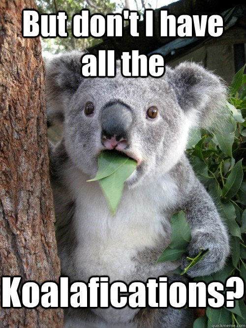 But don't I have all the Koalafications?