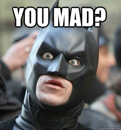 ec3974951f871738f17105388cb00f153281d89f8c4009672fe0d5430940d9dd you mad? surprised batman quickmeme,Why You Mad Memes