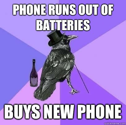PHONE RUNS OUT OF BATTERIES BUYS NEW PHONE - PHONE RUNS OUT OF BATTERIES BUYS NEW PHONE  Rich Raven