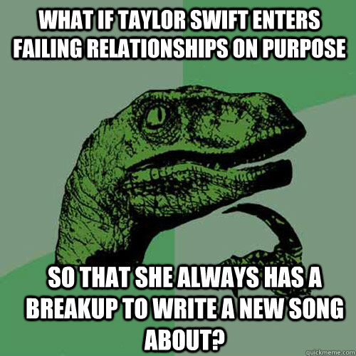 Funny Memes About New Relationships : What if taylor swift enters failing relationships on