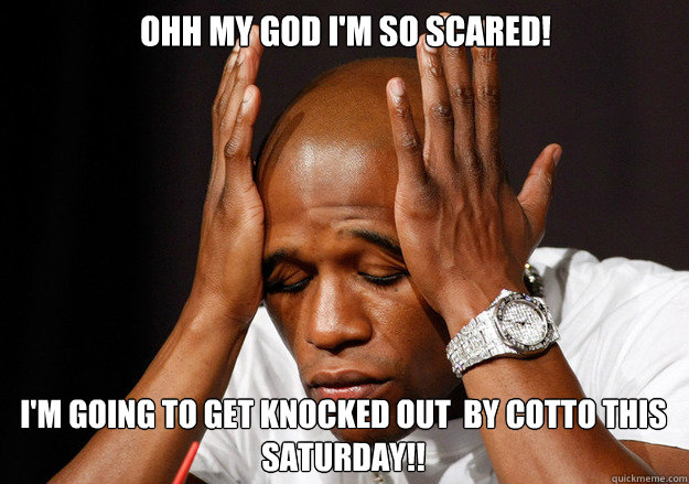 Ohh My God Im So Scared Im Going To Get Knocked Out By Cotto This Saturday