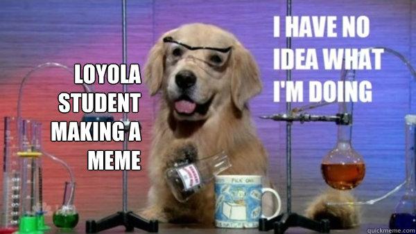 Loyola Student making a meme