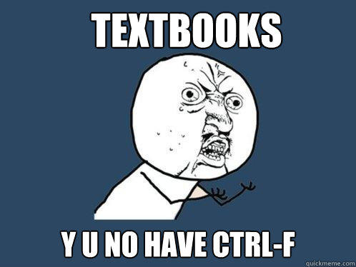 Textbooks y u no have CTRL-F - Textbooks y u no have CTRL-F  Y U No