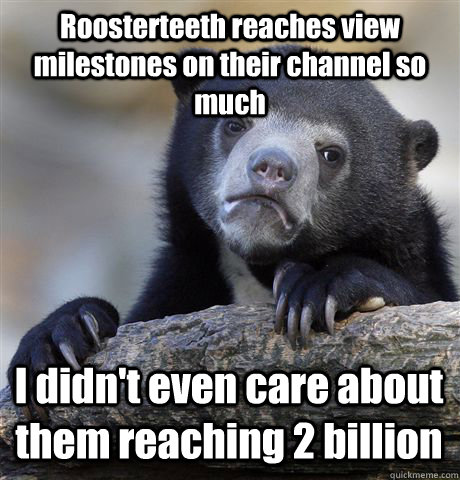 Roosterteeth reaches view milestones on their channel so much I didn't even care about them reaching 2 billion  Confession Bear